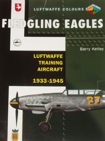 Fledgling Eagles - Luftwaffe Training Aircraft 1933-1945, by Barry Ketley